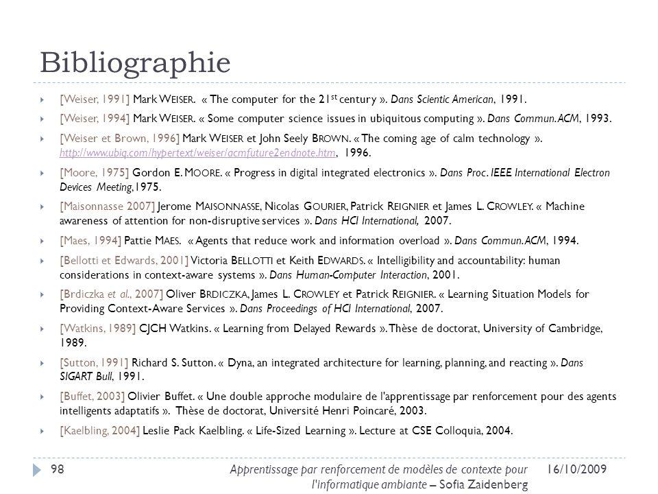 Bibliographie [Weiser, 1991] Mark Weiser. « The computer for the 21st century ». Dans Scientic American, 1991.